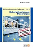 Sichere Maschinen in Europa - Teil 4 - Sicherheitsrelevante Steuerungen: Von der Kategorie zum Performance Level - Umsetzung und Anwendung der EN ISO 13849