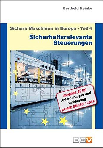 Sichere Maschinen in Europa - Teil 4 - Sicherheitsrelevante Steuerungen: Von der Kategorie zum Performance Level - Umsetzung und Anwendung der EN ISO 13849 -