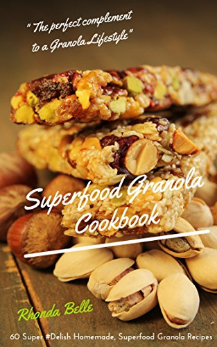 Granola Superfood Cookbook: 60 Super #Delish Homemade, Superfood Granola Recipes (60 Super Recipes Book 9) (English Edition) (Trail Mix Energie)