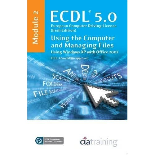ECDL Syllabus 5.0 Module 2 IT User Fundamentals Using Windows XP with Office 2007: Module 2 by CiA Training Ltd. (2009-05-31)
