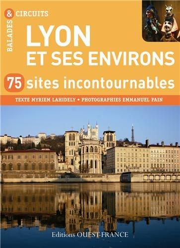 Lyon et ses environs : 75 sites incontournables