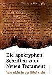 Die apokryphen Schriften zum Neuen Testament. Was nicht in der Bibel steht - Wilhelm Michaelis