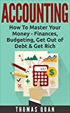 Accounting: How To Master Your Money - Finances, Budgeting, Get Out of Debt & Get Rich