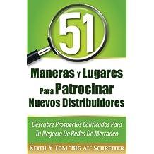 51 Maneras Y Lugares Para Patrocinar Nuevos Distribuidores: Descubre Prospectos Calificados Para Tu Negocio De Redes De Mercadeo (Spanish Edition) by Keith Schreiter (2016-07-19)