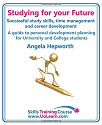 Studying for Your Future. Successful Study Skills, Time Management, Employability Skills and Career Development. a Guide to Personal Development Plann (Skills Training Course)