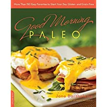 Good Morning Paleo: More Than 150 Easy Favorites to Start Your Day, Gluten- and Grain-Free by Jane Barthelemy (2014-06-03)