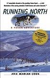 Running North: A Yukon Adventure by Ann Mariah Cook (1999-01-11)
