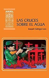 Las cruces sobre el agua par  Joaquín Gallegos Lara