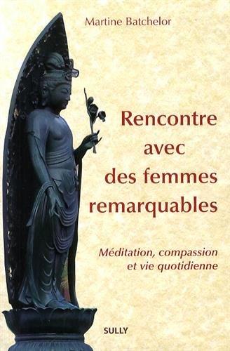 Rencontre avec des femmes remarquables : Méditation, compassion et vie quotidienne par Martine Batchelor