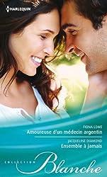 Amoureuse d'un médecin argentin - Ensemble à jamais (Blanche t. 1093)