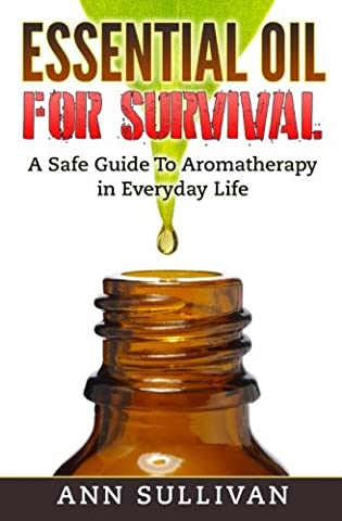 Essential Oils for Survival: How To Assemble Alternative Remedies For A Perfect Bugout Bag