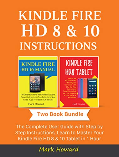 Kindle Fire HD 8 & 10 Instructions: The Complete User Guide with Step by Step Instructions, Learn to Master Your Kindle Fire HD 8 & 10 Tablet in 1 Hour (Two Book Bundle) (English Edition)
