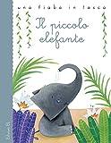Il piccolo elefante da Rudyard Kipling. Ediz. illustrata