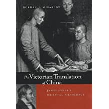 The Victorian Translation of China: James Legge's Oriental Pilgrimage (A Philip E. Lilienthal Book in Asian Studies)