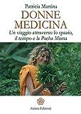 Scarica Libro Donne Medicina Un viaggio attraverso lo spazio il tempo e la Pacha Mama (PDF,EPUB,MOBI) Online Italiano Gratis