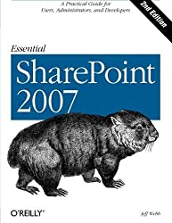 Essential SharePoint 2007: A Practical Guide for Users, Administrators and Developers by Jeff Webb (2007-09-21)