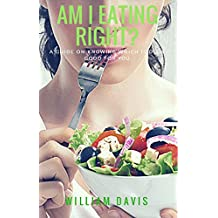 Am I Eating Right, A Guide On Knowing Which Food Is Good For You (English Edition)