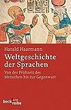 Weltgeschichte der Sprachen: Von der Frühzeit des Menschen bis zur Gegenwart (Beck'sche Reihe)