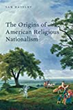 The Origins of American Religious Nationalism (Religion in America)