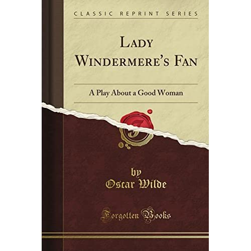 Lady Wi Fan: A Play About a Good Woman (Classic Reprint) by Oscar Wilde (2012-07-24)