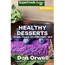 Healthy Desserts: Over 70 Quick & Easy Gluten Free Low Cholesterol Whole Foods Recipes full of Antioxidants & Phytochemicals (Natural Weight Loss Transformation Book 96) (English Edition)