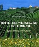 Mutter der Weinstrasse trifft Höllerhansl: Weinbau, Menschen, Buschenschänken in der Süd-Weststeiermark und Graz-Umgebung