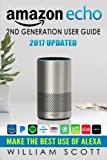 Amazon Echo: Amazon Echo 2nd Generation User Guide 2017 Updated: Make the Best Use of...