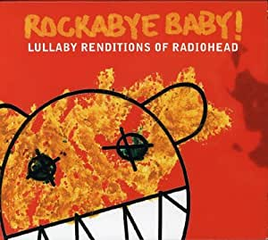 Rockabye Baby! Lullaby Renditions of Radiohead [Import allemand]