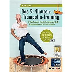 Das 5-Minuten-Trampolin-Training: In 4 Wochen mehr Energie für Körper und Seele. Schwingübungen für das Mini-Trampolin. Give me five: Inkl. kostenlosem Online-Video-Coaching (German Edition)