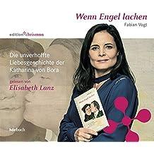 Wenn Engel lachen: Die unverhoffte Liebesgeschichte der Katharina von Bora