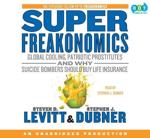 Superfreakonomics: Global Cooling, Patriotic Prostitutes, and Why Suicide Bombers Should Buy Life Insurance by Stephen J. Dubner (Narrator) Steven D. Levitt and Stephen J. Dubner (Author) (2009-05-03)