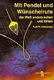 Mit Pendel und Wünschelrute die Welt anders sehen und fühlen: Radiästhesie heute (Edition Hannemann)