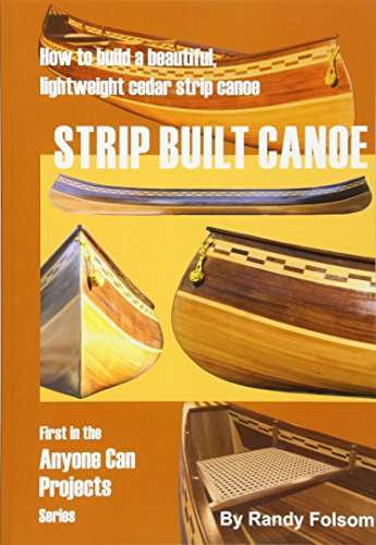 Strip Built Canoe: How to Build a Beautiful Lightweight Cedar Strip Canoe (Anyone Can Projects, Band 1) -