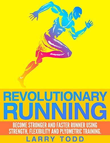 Revolutionary running: Become stronger and faster runner using strength, flexibility and plyometric training (English Edition) por Larry Todd