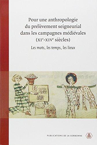 Pour une anthropologie du prélèvement seigneurial dans les campagnes médiévales (XIe-XIVe siècles) : Les mots, les temps, les lieux par Monique Bourin