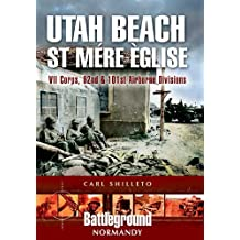 Utah Beach: St. Mere Eglise, VII Corps, 82nd and 101st Airborne Divisions (Battleground Europe. Normandy)