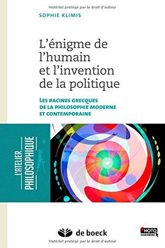 L'énigme de l'humain et l'invention de la politique : Les racines grecques de la philosophie moderne et contemporaine
