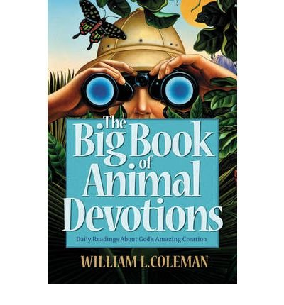 [( The Big Book of Animal Devotions: Daily Readings About God's Amazing Creation )] [by: William L. Coleman] [Jul-2009]