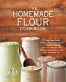 By Erin Alderson The Homemade Flour Cookbook: The Home Cook's Guide to Milling Nutritious Flours and Creating Delicio [Paperback]