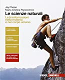 Le scienze naturali. Le trasformazioni nella materia e nel corpo umano Per le Scuole superiori. Con e-book. Con espansione online