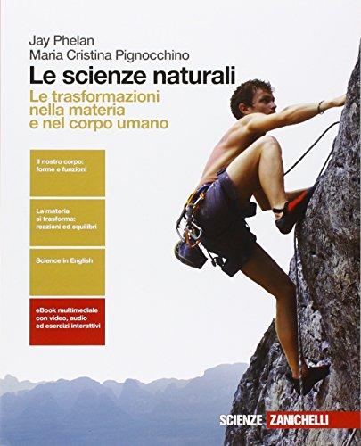 Le scienze naturali. Le trasformazioni nella materia e nel corpo umano . Per le Scuole superiori. Con e-book. Con espansione online