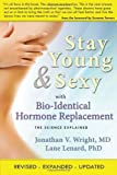 Stay Young & Sexy with Bio-Identical Hormone Replacement: The Science Explained by Jonathan V. Wright (2009-12-16)