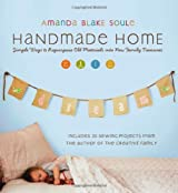 Handmade Home: Simple Ways to Repurpose Old Materials into New Family Treasures by Amanda Blake Soule (2009-08-11)