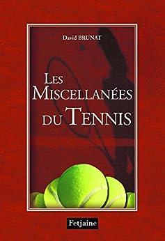 Les Miscellanées du tennis par [Brunat, David]