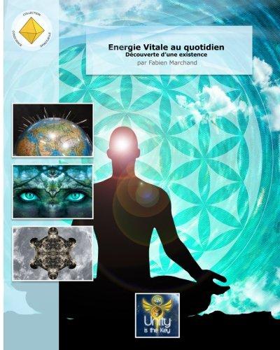 Energie vitale au quotidien: Découverte d'une existence par Fabien Marchand