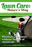 Lawn Care: Nature's Way: Maintain your lawn without the use of chemicals (Manual, Organic, Low Maintenance, Alternative, Weed Killer)