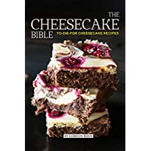 The Cheesecake Bible: To-Die-For Cheesecake Recipes (English Edition)