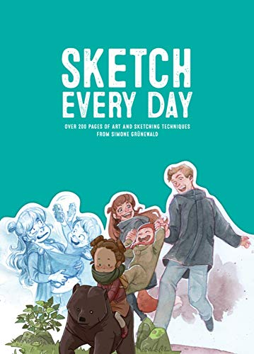 Sketch Every Day: 100+ Simple Drawing Exercises from Simone Grünewald di Simone Grünewald,3D Total Publishing