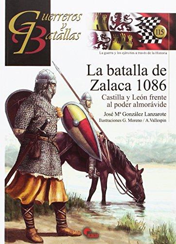 La batalla de Zalaca 1086: Castilla y León frente al poder almorávide (Guerreros y Batallas)