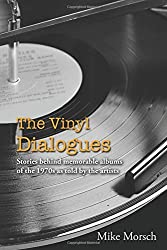 The Vinyl Dialogues: Stories Behind Memorable Albums of the 1970s as Told by the Artists by Mike Morsch (2014-05-30)
